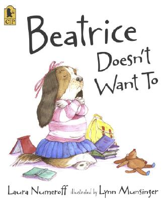 Beatrice Doesn't Want to By Numeroff, Laura Joffe/ Munsinger, Lynn (ILT)